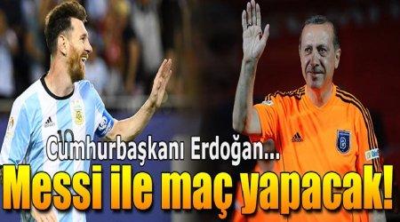 Erdoğan Messi ile futbol oynayacaq