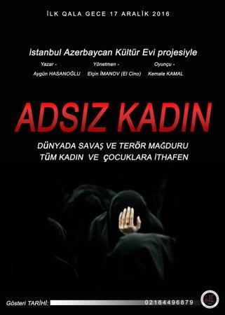 """Xocalı faciəsinı anladan  """"Adsız qadın"""" tamaşasının  İstanbul səhnəsində  təqdimatı olacaq"""
